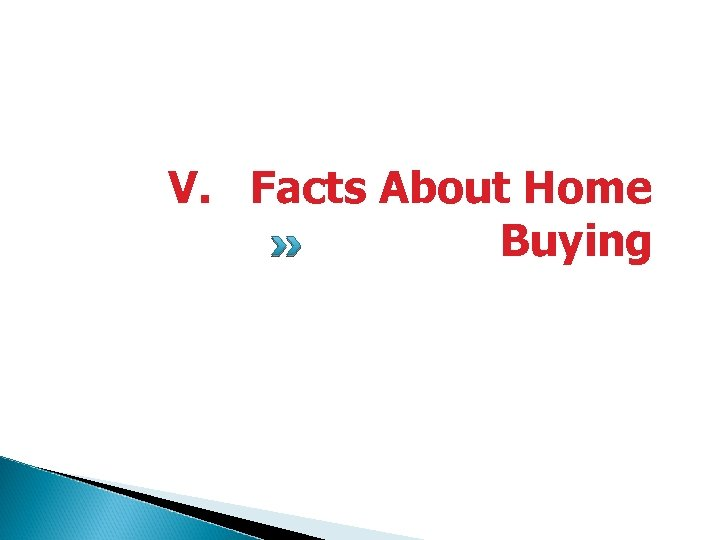 V. Facts About Home Buying