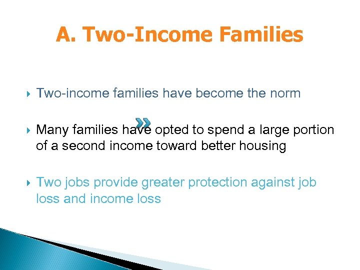 A. Two-Income Families Two-income families have become the norm Many families have opted to
