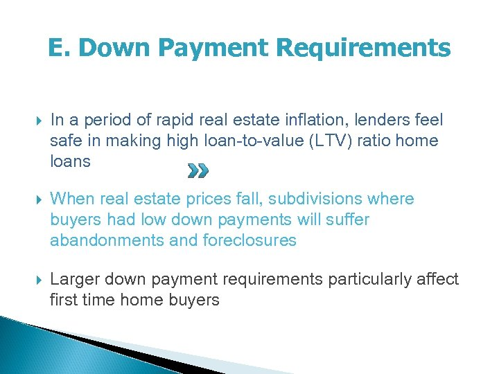 E. Down Payment Requirements In a period of rapid real estate inflation, lenders feel