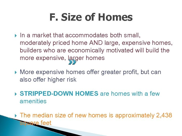 F. Size of Homes In a market that accommodates both small, moderately priced home