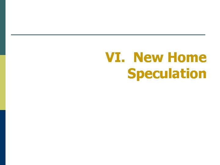 VI. New Home Speculation