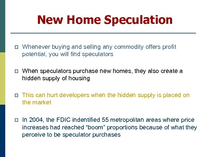 New Home Speculation p Whenever buying and selling any commodity offers profit potential, you