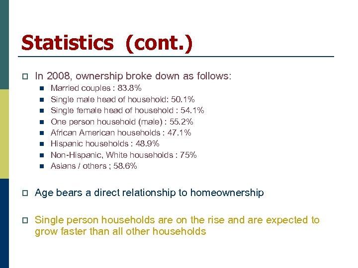 Statistics (cont. ) p In 2008, ownership broke down as follows: n n n