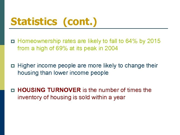 Statistics (cont. ) p Homeownership rates are likely to fall to 64% by 2015