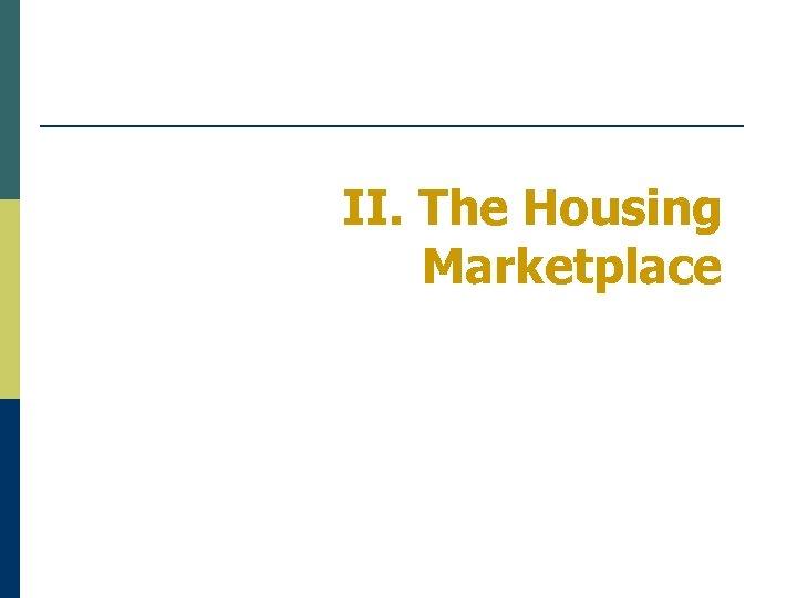 II. The Housing Marketplace