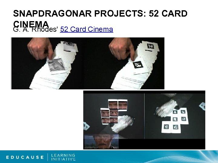 SNAPDRAGONAR PROJECTS: 52 CARD CINEMA 52 Card Cinema G. A. Rhodes'