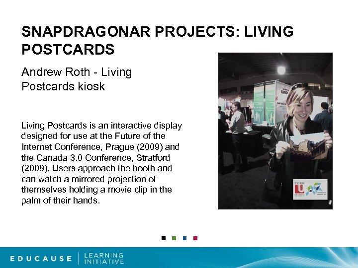 SNAPDRAGONAR PROJECTS: LIVING POSTCARDS Andrew Roth - Living Postcards kiosk Living Postcards is an