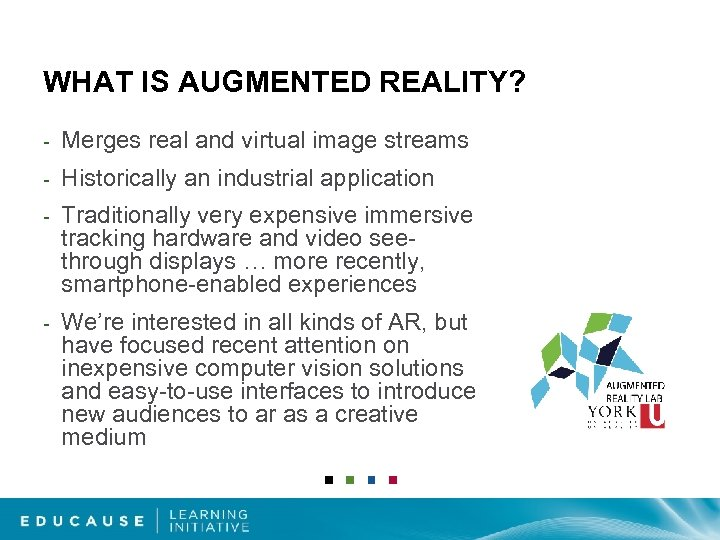 WHAT IS AUGMENTED REALITY? - Merges real and virtual image streams - Historically an