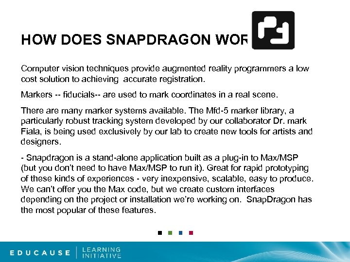 HOW DOES SNAPDRAGON WORK? Computer vision techniques provide augmented reality programmers a low cost