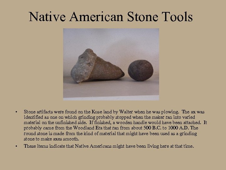 Native American Stone Tools • • Stone artifacts were found on the Kuse land