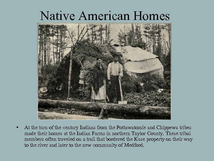 Native American Homes • At the turn of the century Indians from the Pottawatomie