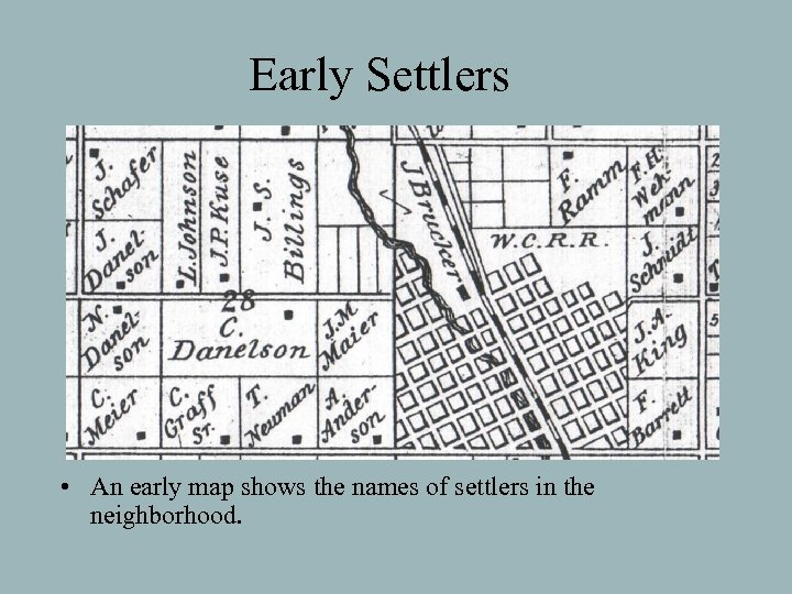 Early Settlers • An early map shows the names of settlers in the neighborhood.
