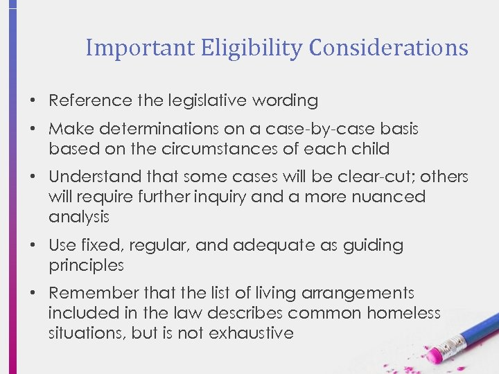 Important Eligibility Considerations • Reference the legislative wording • Make determinations on a case-by-case