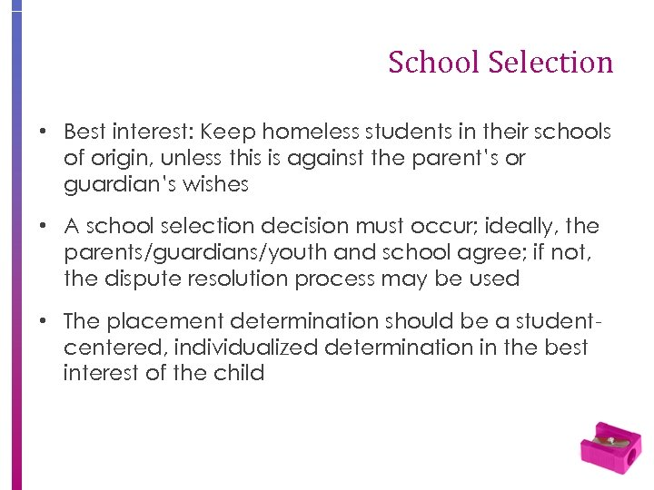 School Selection • Best interest: Keep homeless students in their schools of origin, unless