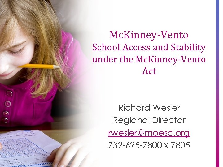 Mc. Kinney-Vento School Access and Stability under the Mc. Kinney-Vento Act Richard Wesler Regional