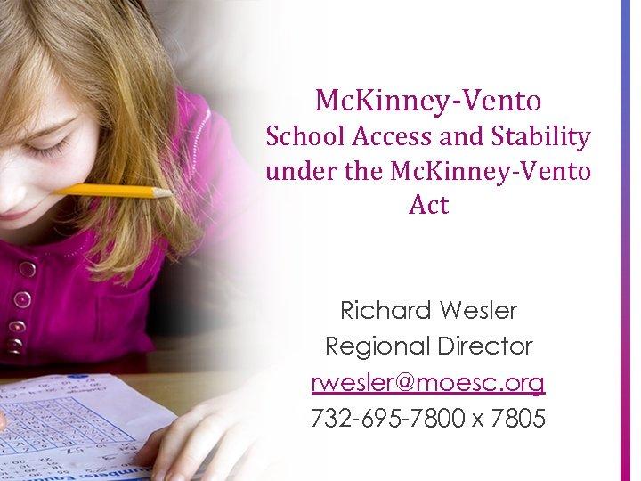 Mc. Kinney-Vento School Access and Stability under the Mc. Kinney-Vento Act Richard Wesler Regional