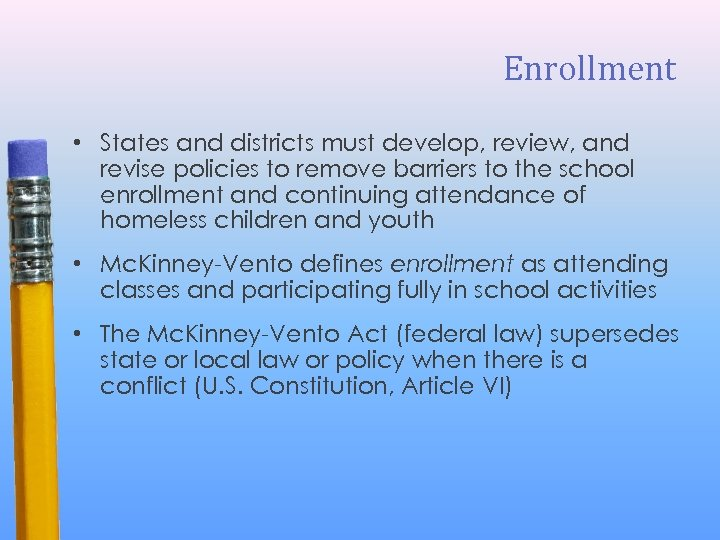 Enrollment • States and districts must develop, review, and revise policies to remove barriers
