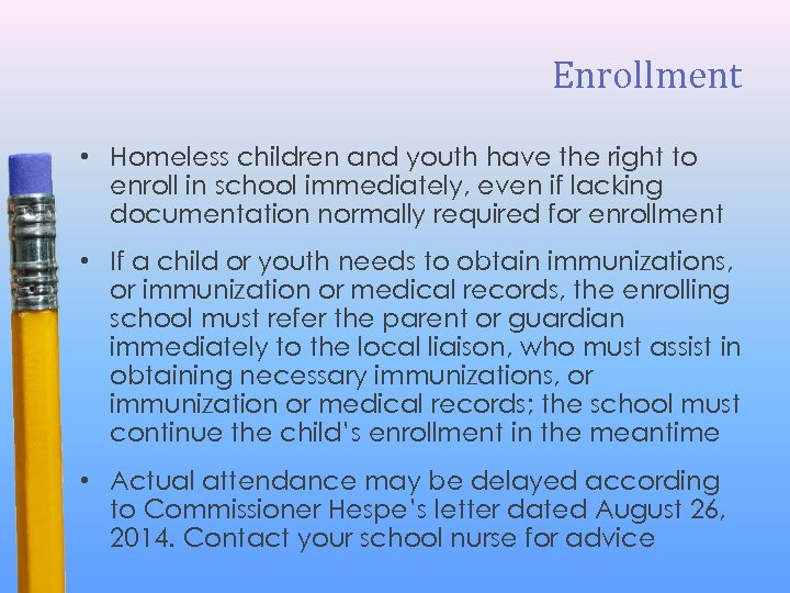 Enrollment • Homeless children and youth have the right to enroll in school immediately,