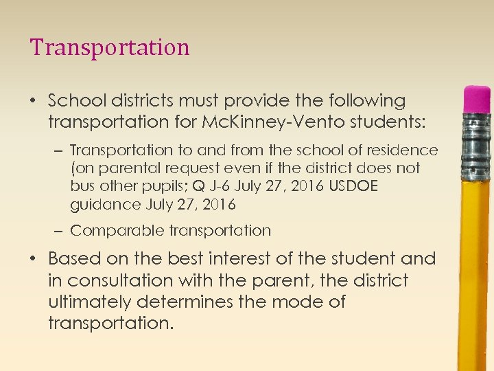 Transportation • School districts must provide the following transportation for Mc. Kinney-Vento students: –
