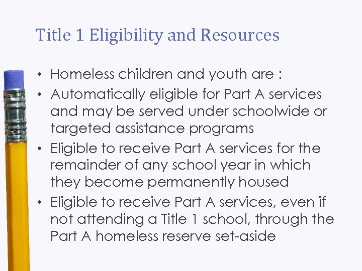 Title 1 Eligibility and Resources • Homeless children and youth are : • Automatically