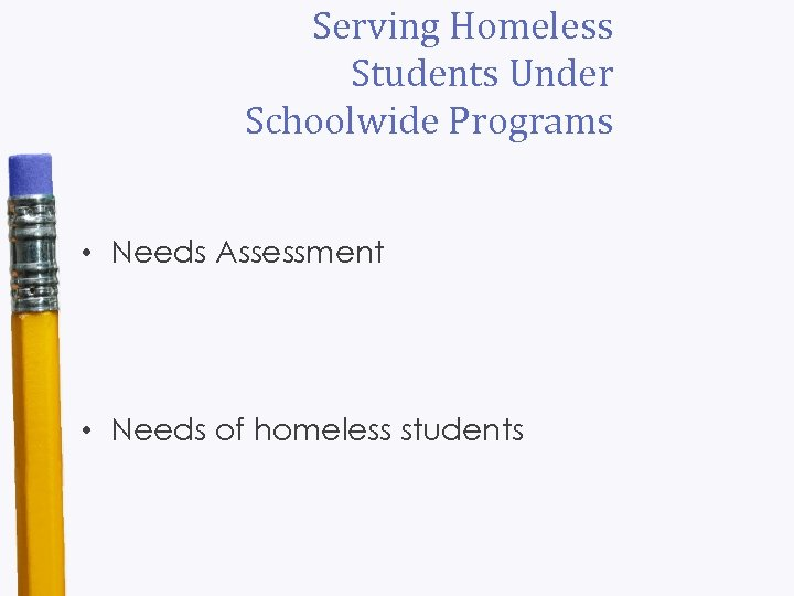 Serving Homeless Students Under Schoolwide Programs • Needs Assessment • Needs of homeless students