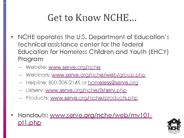 Get to Know NCHE… • NCHE operates the U. S. Department of Education's technical
