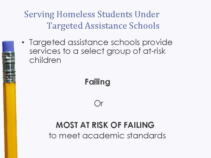 Serving Homeless Students Under Targeted Assistance Schools • Targeted assistance schools provide services to