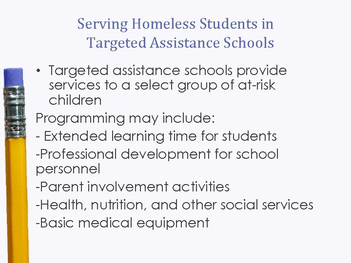 Serving Homeless Students in Targeted Assistance Schools • Targeted assistance schools provide services to
