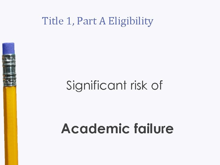 Title 1, Part A Eligibility Significant risk of Academic failure