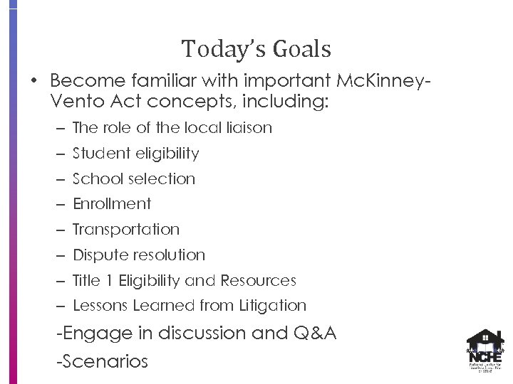 Today's Goals • Become familiar with important Mc. Kinney. Vento Act concepts, including: –