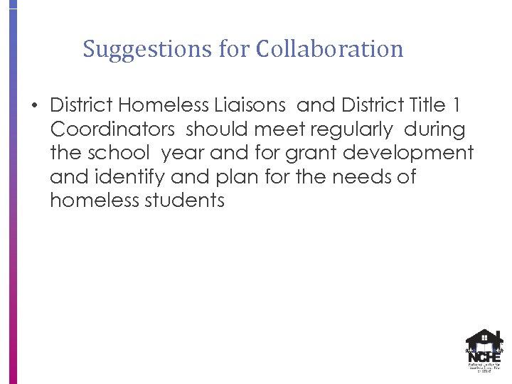 Suggestions for Collaboration • District Homeless Liaisons and District Title 1 Coordinators should meet