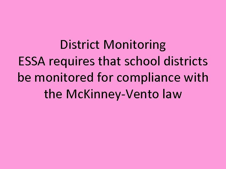 District Monitoring ESSA requires that school districts be monitored for compliance with the Mc.