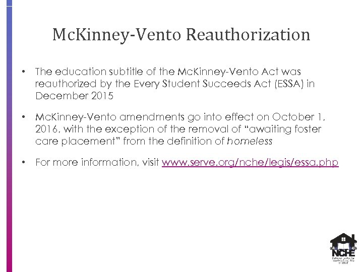Mc. Kinney-Vento Reauthorization • The education subtitle of the Mc. Kinney-Vento Act was reauthorized