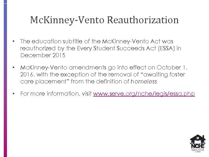 Mc. Kinney-Vento Reauthorization • The education subtitle of the Mc. Kinney-Vento Act was reauthorized