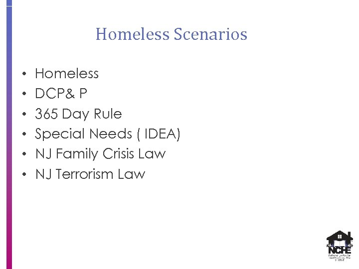 Homeless Scenarios • • • Homeless DCP& P 365 Day Rule Special Needs (