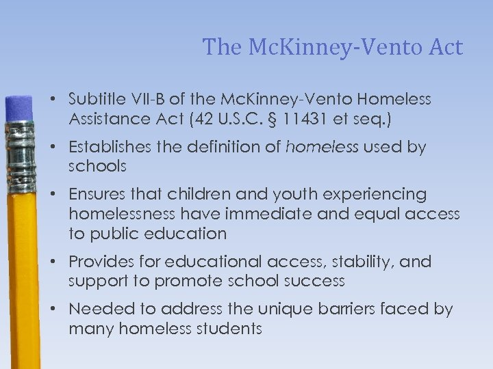 The Mc. Kinney-Vento Act • Subtitle VII-B of the Mc. Kinney-Vento Homeless Assistance Act