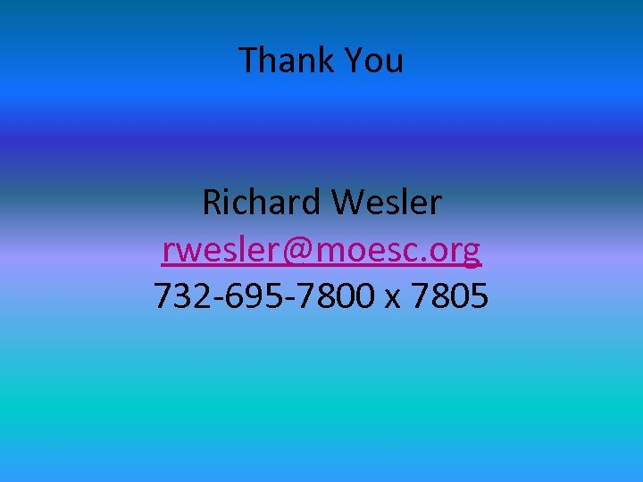 Thank You Richard Wesler rwesler@moesc. org 732 -695 -7800 x 7805