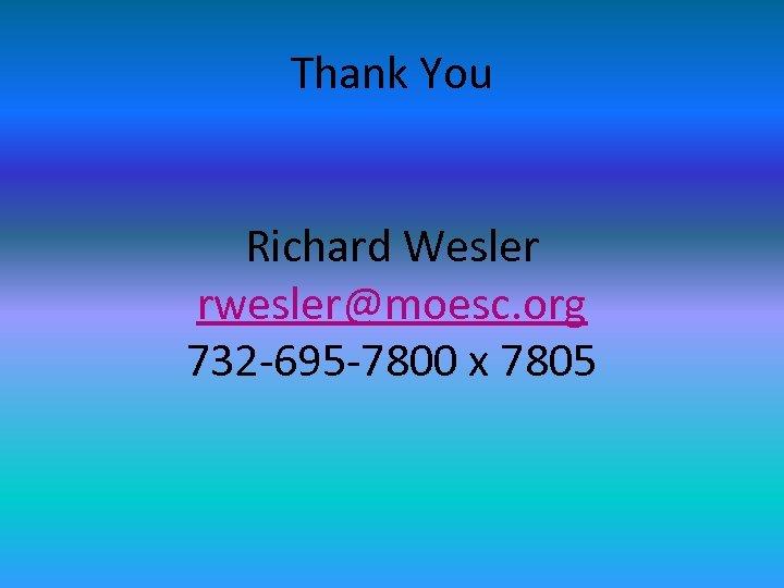 Thank You Richard Wesler rwesler@moesc. org 732 -695 -7800 x 7805