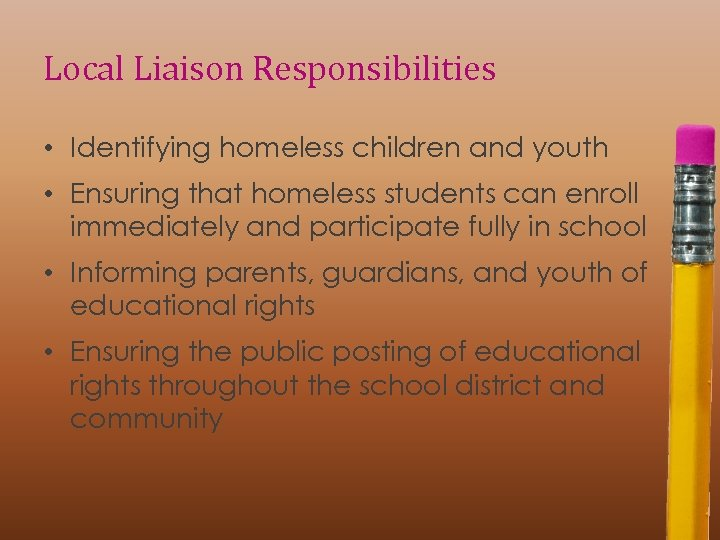 Local Liaison Responsibilities • Identifying homeless children and youth • Ensuring that homeless students