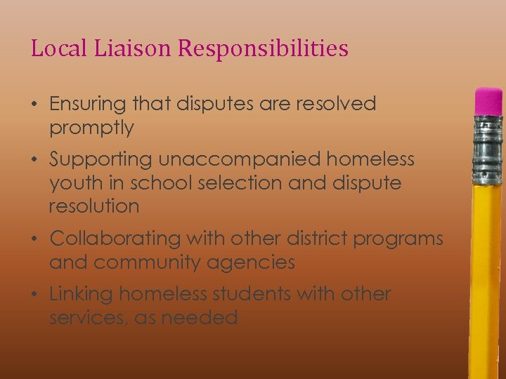 Local Liaison Responsibilities • Ensuring that disputes are resolved promptly • Supporting unaccompanied homeless