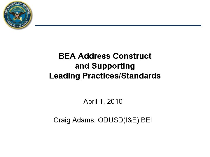 Acquisition, Technology and Logistics BEA Address Construct and Supporting Leading Practices/Standards April 1, 2010