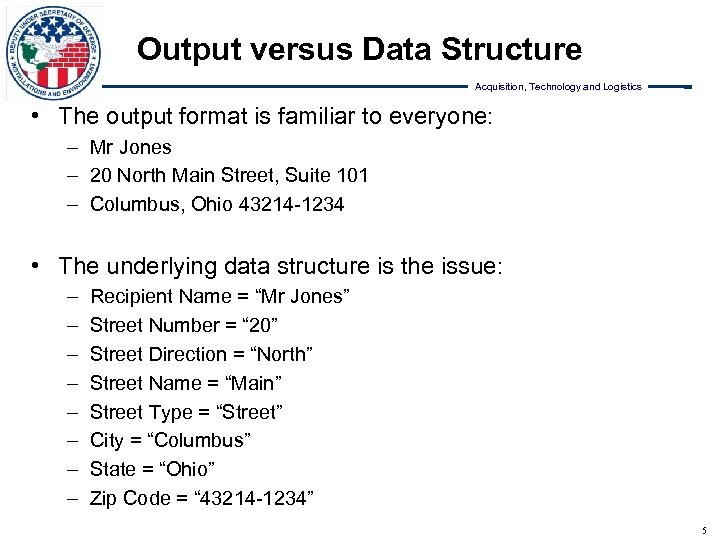 Output versus Data Structure Acquisition, Technology and Logistics • The output format is familiar