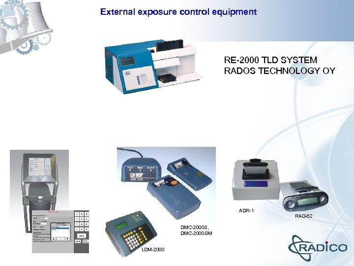 External exposure control equipment RE-2000 TLD SYSTEM RADOS TECHNOLOGY OY ADR-1 RAD-62 DMC-2000 S,