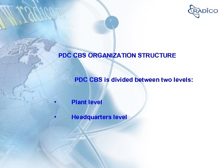 PDC CBS ORGANIZATION STRUCTURE PDC CBS is divided between two levels: • Plant level