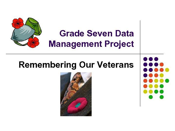 Grade Seven Data Management Project Remembering Our Veterans