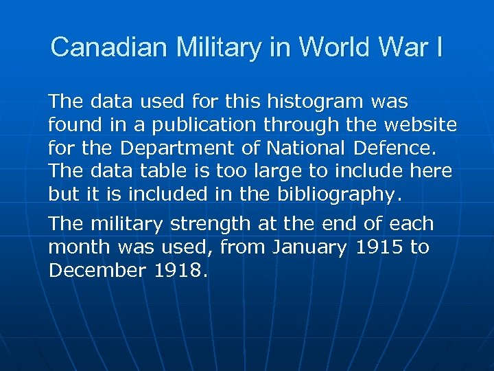 Canadian Military in World War I The data used for this histogram was found