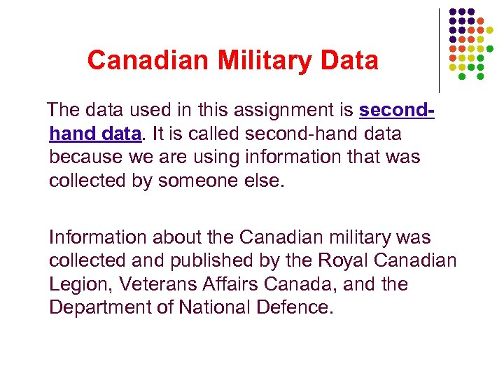 Canadian Military Data The data used in this assignment is secondhand data. It is