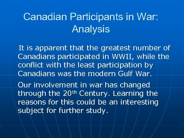 Canadian Participants in War: Analysis It is apparent that the greatest number of Canadians