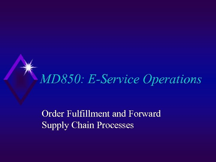 MD 850: E-Service Operations Order Fulfillment and Forward Supply Chain Processes
