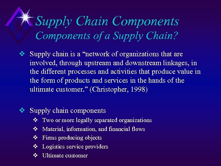"Supply Chain Components of a Supply Chain? v Supply chain is a ""network of"